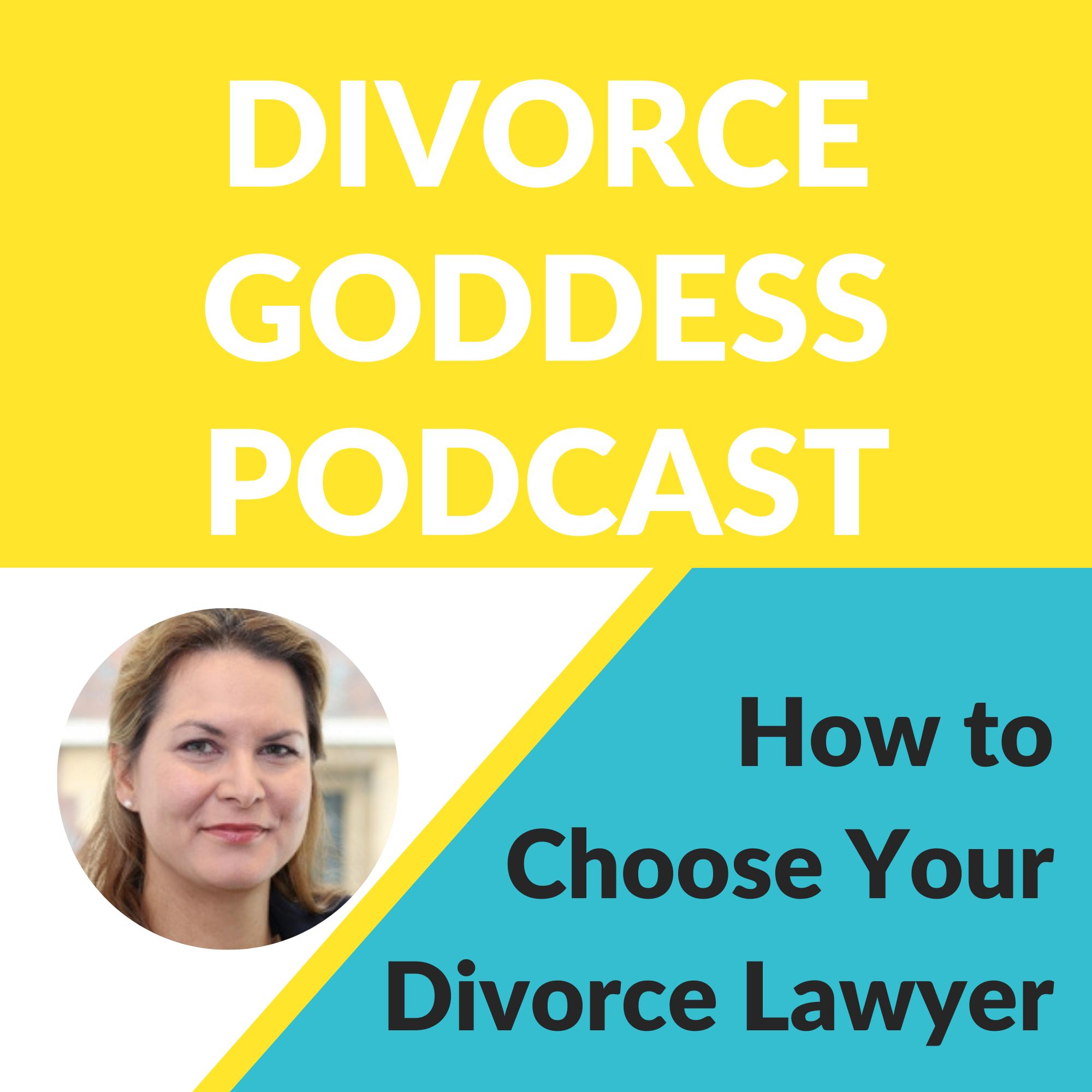 Divorce Goddess Podcast - How to Choose Your Divorce Lawyer