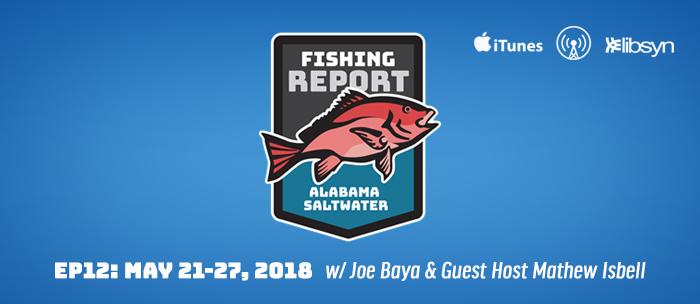 Alabama Saltwater Fishing Report with Joe Baya and Bama Beach Bum Mathew Isbell. Ep12: May 21-27, 2018