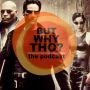 Artwork for Episode 95: The Matrix Matters...But Why Tho?