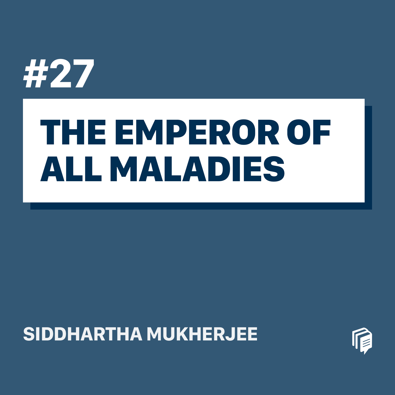 27: The Emperor of All Maladies