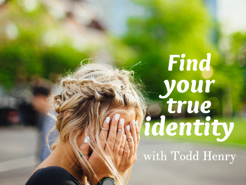 """Find your true Identity"" with Todd Henry"