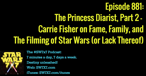 881: The Princess Diarist, Part 2 - (Not) Filming Star Wars