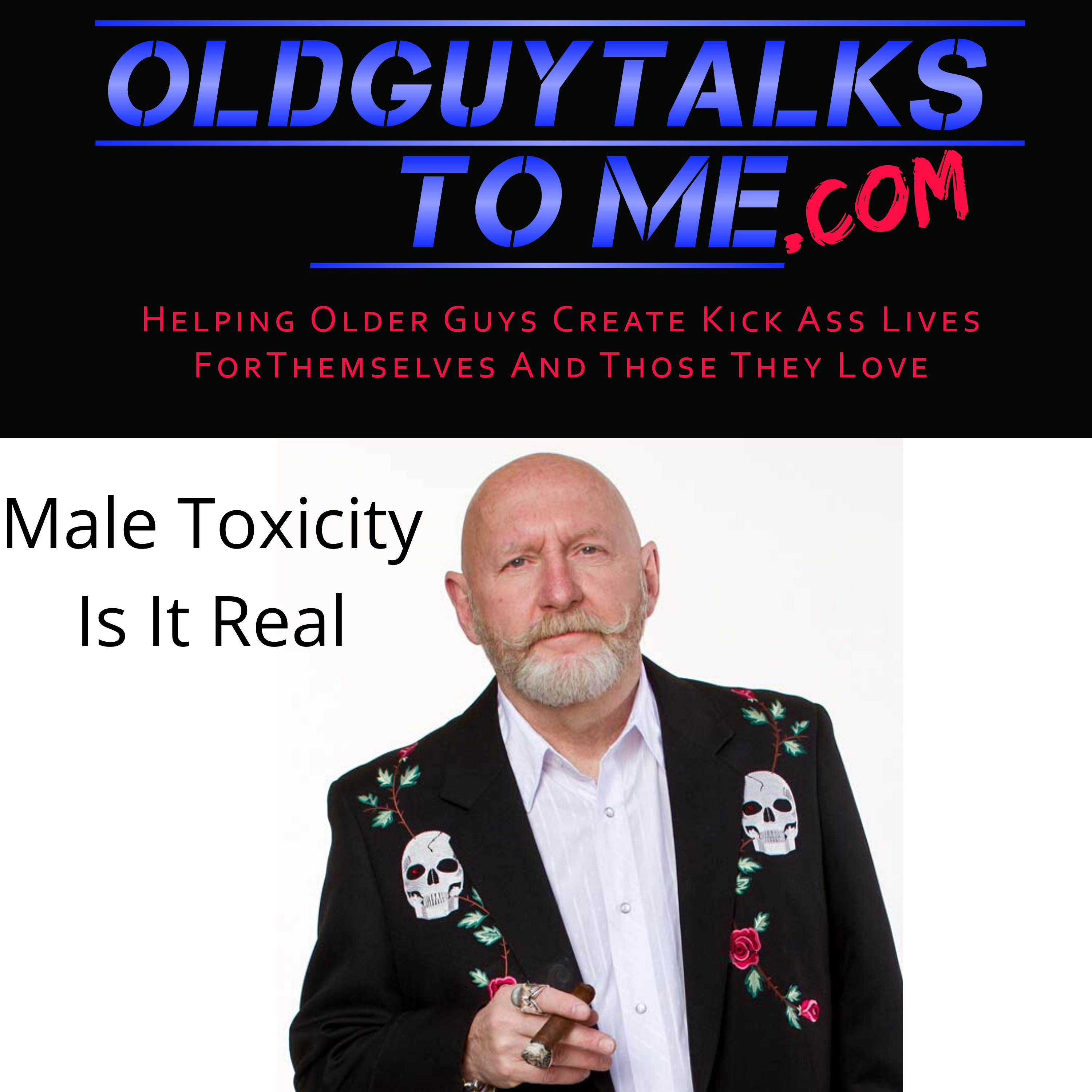 OldGuyTalksToMe - Is Masculine Toxicity Real w/Larry Winget