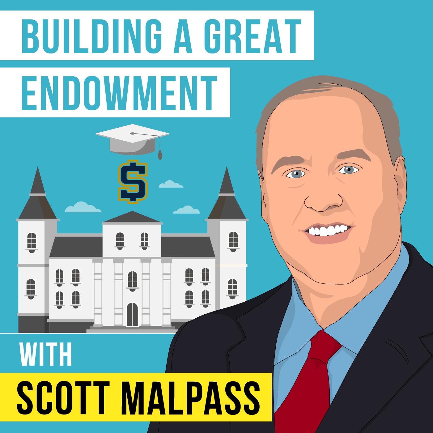 Scott Malpass - Building a Great Endowment - [Invest Like the Best, EP. 241]