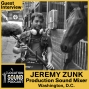 Artwork for 067 Jeremy Zunk - Production Sound Mixer based out of the Washington, D.C. metro area
