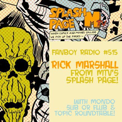 Fanboy Radio #515 - Rick Marshall & Mondo Sub-Or-Flub