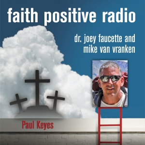 Faith Positive Radio: Paul Keyes