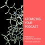 Artwork for Atomizing Your Podcast [Episode 62]