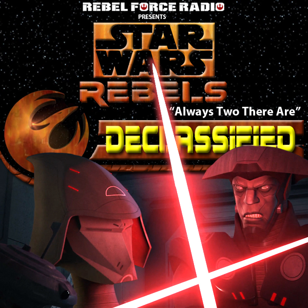 "Star Wars Rebels: Declassified: ""Always Two There Are"""