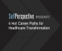 Artwork for 4 Hot Career Paths for Healthcare Transformation