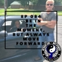Artwork for Ep 084 - Be in the Moment, But Always Move Forward