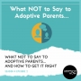 Artwork for What NOT TO SAY to Adoptive Parents (And How To Get It Right) [S4E2]
