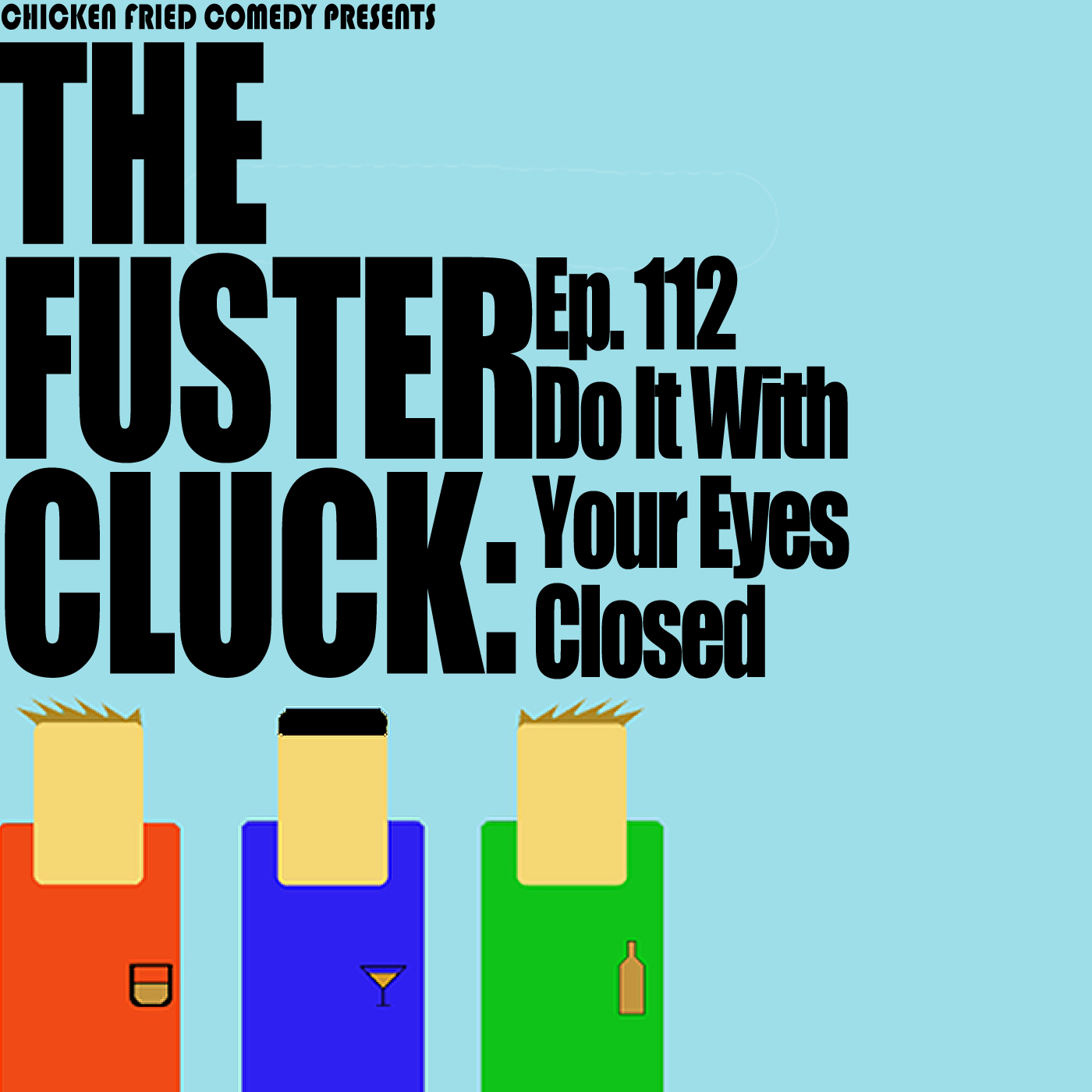 The Fustercluck Ep 112: Do It With Your Eyes Closed