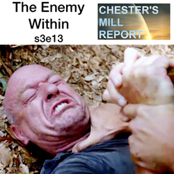 s3e13 The Enemy Within - Chester's Mill Report: The Under the Dome Podcast