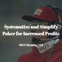 Artwork for Systematize and Simplify Poker for Increased Profits   MED Monday #14