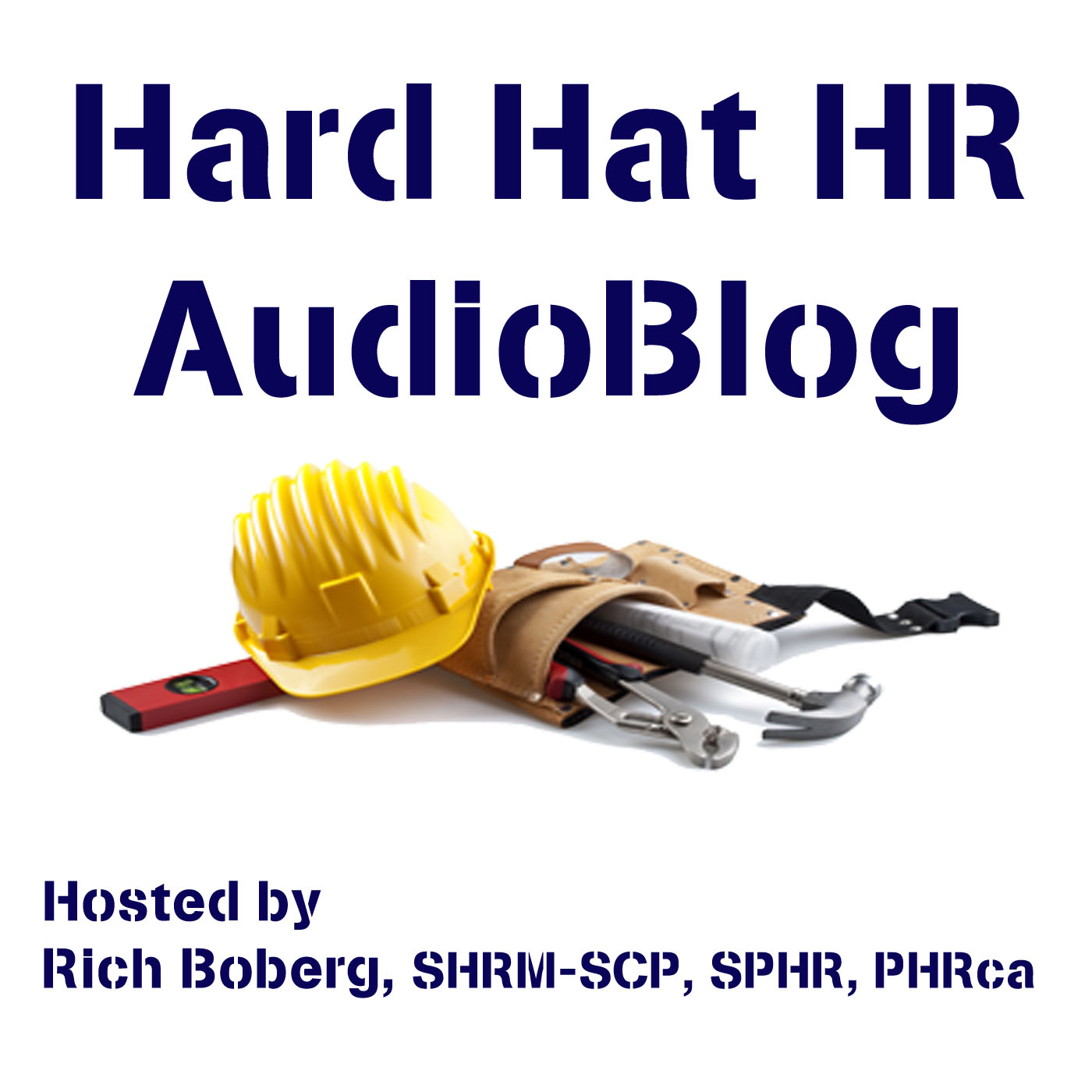 Hard Hat HR AudioBlog | Tools for Building Great HR show art