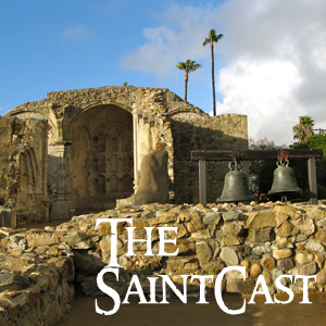 SaintCast #117, Soundseeing at San Juan Capistrano, visit saintcast.org to follow with pictures, feedback +1.312.235.22