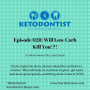 Artwork for KDP Ep 028: Will Low Carb Kill You?