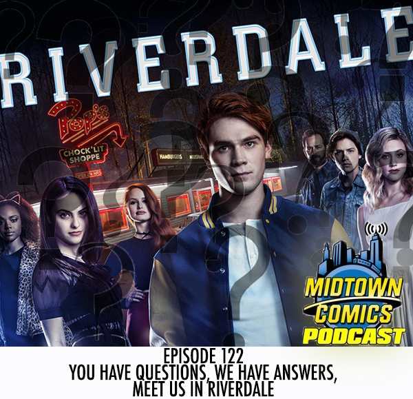 Midtown Comics Episode 122 You Have Questions, We Have Answers, Meet us in Riverdale