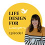 Artwork for Welcome to Life Design For Lawyers, Intro Charlotte Smith