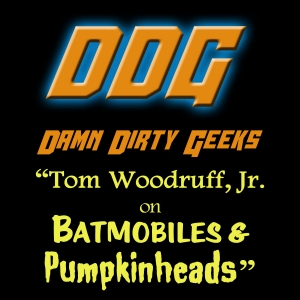 TOM WOODRUFF JR. on BATMOBILES and PUMPKINHEADS