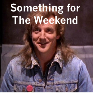 Something for the Weekend 02-07-16