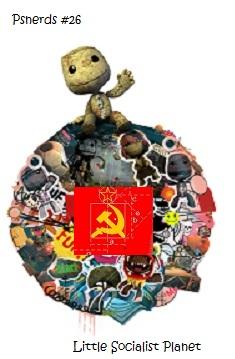 PSNerds Episode 26:  Little Socialist Planet