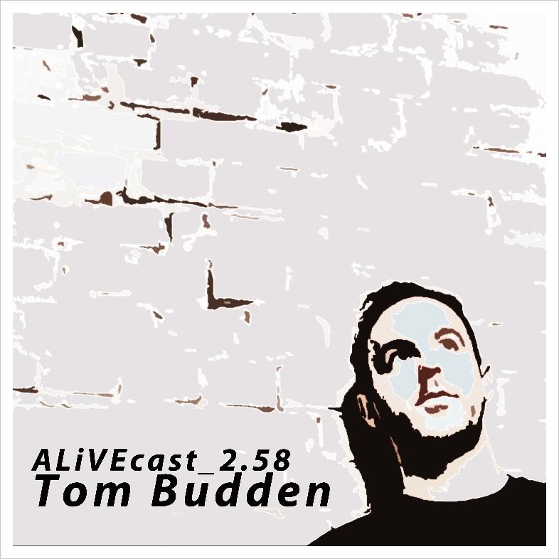 ALiVEcast_2.58 - Tom Budden