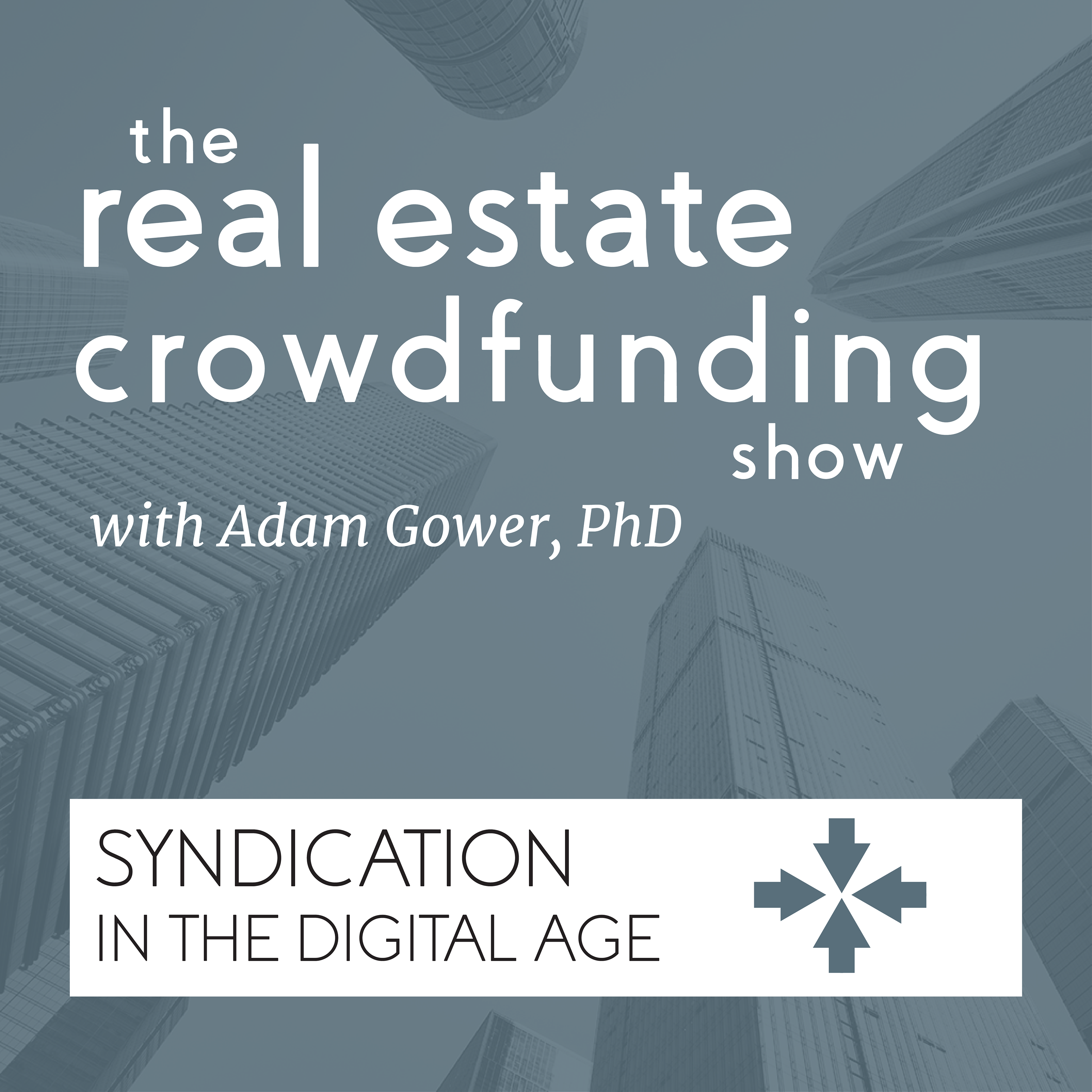 The Real Estate Crowdfunding Show - Syndication in the Digital Age