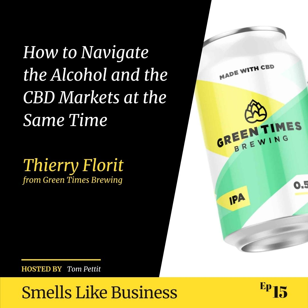 #15 - How to Navigate the Alcohol and the CBD Markets at the Same Time - Thierry Florit from Green Times Brewing