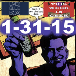 This Week in Geek 1-31-15 Live at the Blue Box