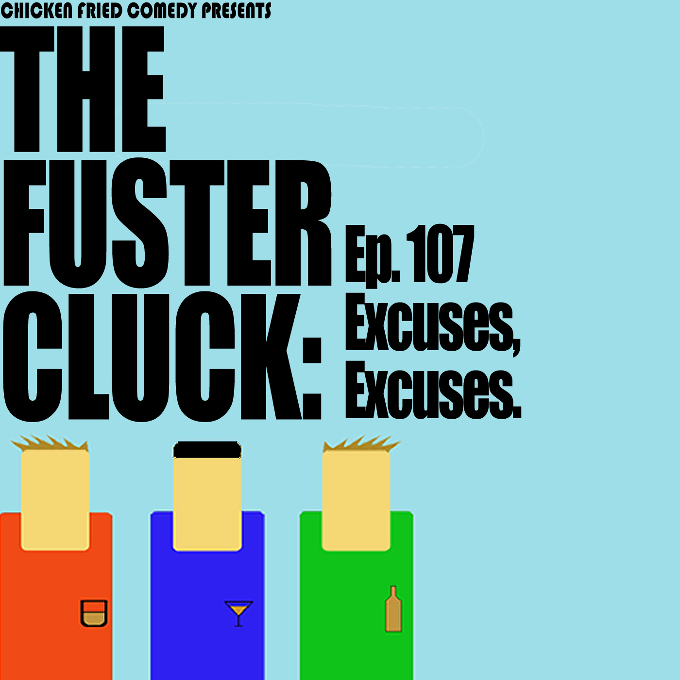 The Fustercluck Ep 107: Excuses, Excuses.