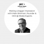 Artwork for Making a bigger impression with Mark Sherman, Founder & CEO @ Media Experts
