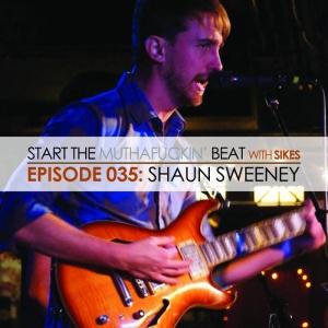 Start The Beat 035: SHAUN SWEENEY