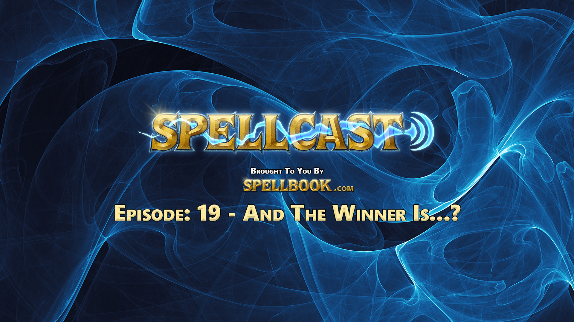 Spellcast Episode: 19 - And The Winner Is...?