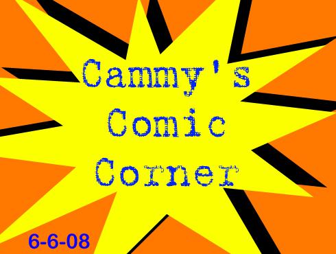 Cammy's Comic Corner - Episode 32 (6/6/08)