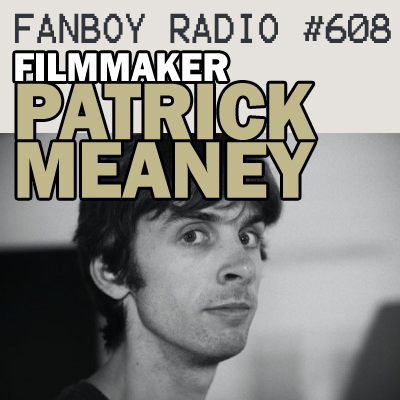 Fanboy Radio #608 - Patrick Meaney