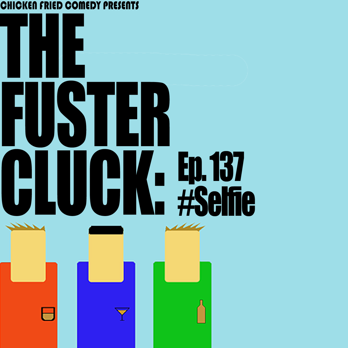 The Fustercluck Ep 137: #Selfie