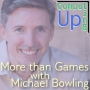 Artwork for More than Games with Michael Bowling - 49th Conversation