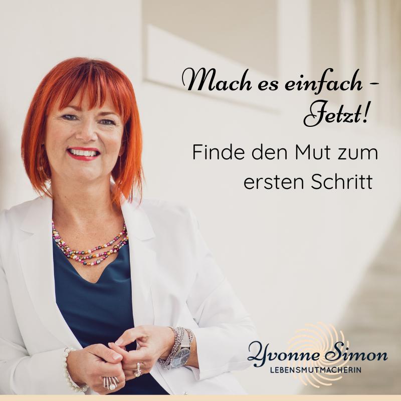 Mach es einfach - Jetzt! Finde den Mut zum ersten Schritt mit Yvonne Simon show art