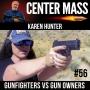 Artwork for Center Mass #56: Gunfighters vs Gun Owners - Karen Hunter