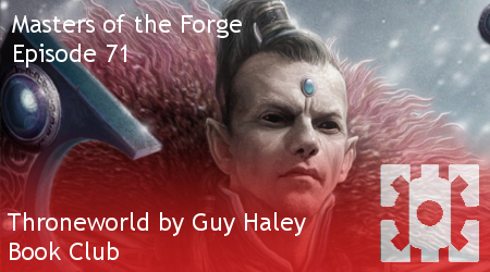 Masters of the Forge Episode 071 - Throneworld by Guy Haley - Book Club
