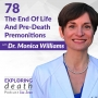Artwork for The End Of Life And Pre-Death Premonitions With Dr. Monica Williams - Episode 78