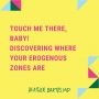 Artwork for Touch Me There, Baby! Discovering Where Your Erogenous Zones Are