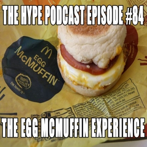 The Hype Podcast-Episode 84 The Egg Mcmuffin experience 82816