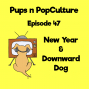 Artwork for Episode 47: New Year and Downward Dog