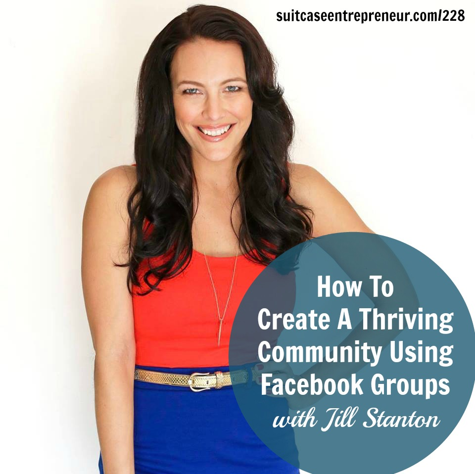 [228] How To Create A Thriving Community Using Facebook Groups with Jill Stanton