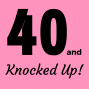 Artwork for 40 & Knocked Up! Ch 10 - Conversation with Certified Nurse Midwife Valeriana Pasqua-Masback