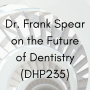 Artwork for Dr. Frank Spear on the Future of Dentistry (DHP235)