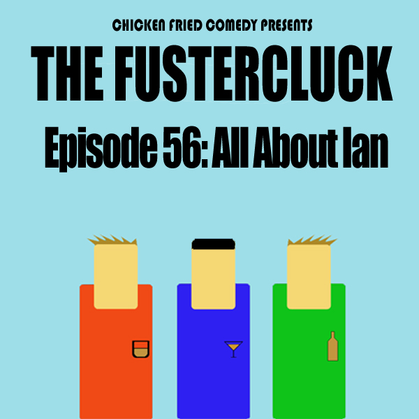 The Fustercluck Ep 56: All About Ian